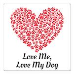 Love me love my dog 2 Square Car Magnet 3