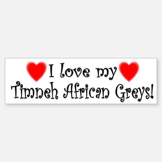 I Love my Timneh African Greys Bumper Bumper Bumper Sticker