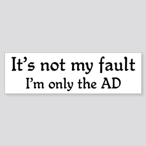 It's not my fault...AD Bumper Sticker