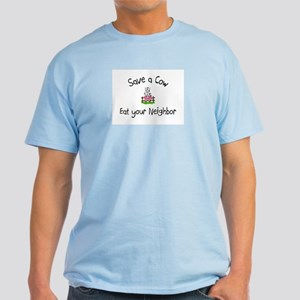Save A Cow, Eat Your Neighbor Light T-Shirt