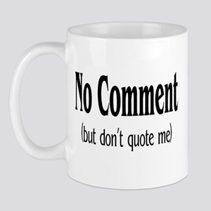 No Comment (But Don't Quote Me) Mug