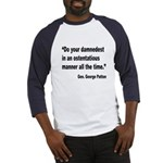 Patton Damnedest Quote (Front) Baseball Jersey