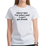 Help Me, I'm Sober and I can' Women's T-Shirt