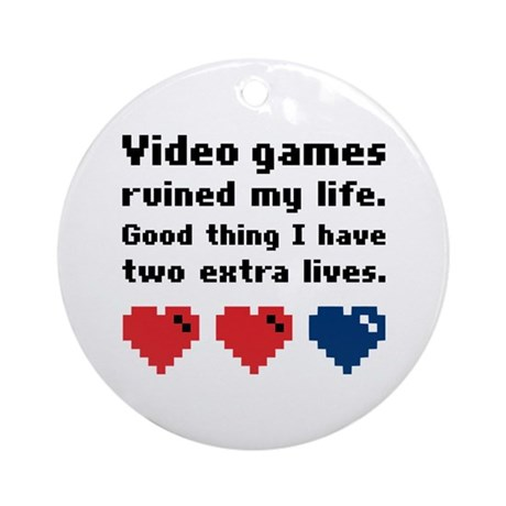 Video Games Ruined My Life. Ornament (Round)