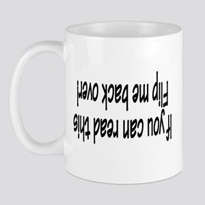 If You Can Read This, Flip Me Back Over! Mug