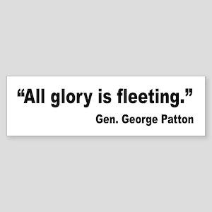 Patton Fleeting Glory Quote Bumper Sticker