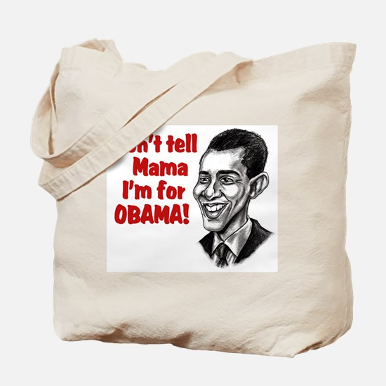 Don't Tell Mama...Obama Tote Bag