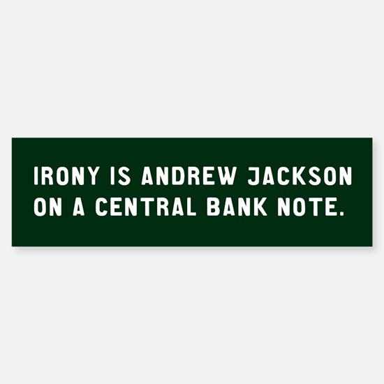 """Irony is Jackson on a central bank note"""" Bumper Bumper Sticker"""