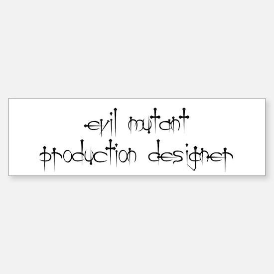 Evil mutant production designer Bumper Bumper Bumper Sticker