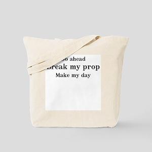 Go ahead. Break my prop. Tote Bag