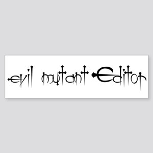 Evil mutant Editor #2 Bumper Sticker