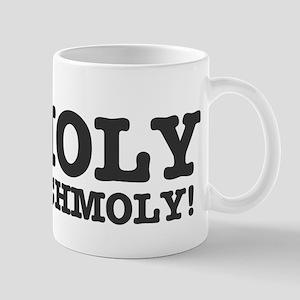 HOLY SCHMOLY! Mugs