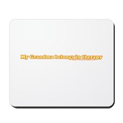 My Grandma Belongs In Therapy Mousepad