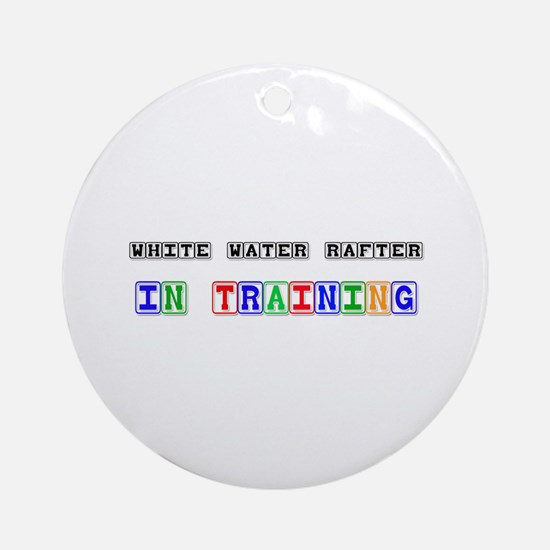 White Water Rafter In Training Ornament (Round)