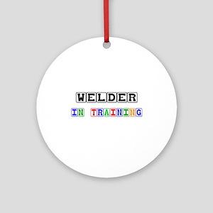 Welder In Training Ornament (Round)