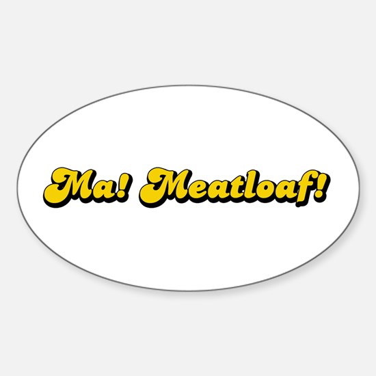 Ma! Meatloaf! Oval Decal