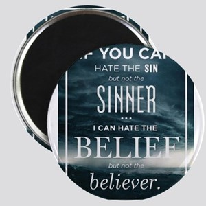 Hate the Belief, Not the Believer Magnets