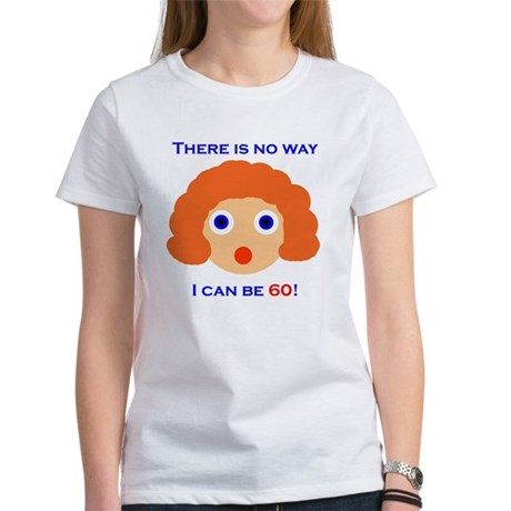 There's No Way I Can Be 60! Women's T-Shirt