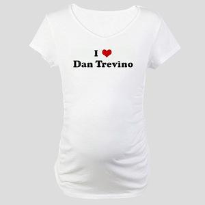 I Love Dan Trevino Maternity T-Shirt