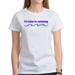 I'd rather be swimming Women's T-Shirt