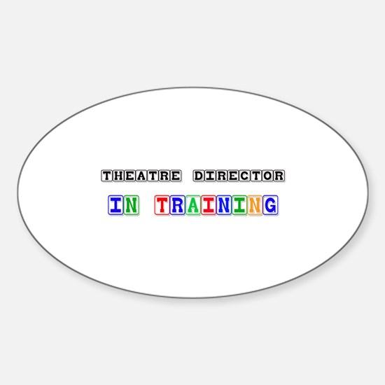 Theatre Director In Training Oval Decal