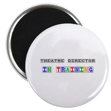 Theatre Director In Training Magnet