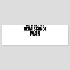 Trust Me, I'm A Renaissance Man Bumper Sticker