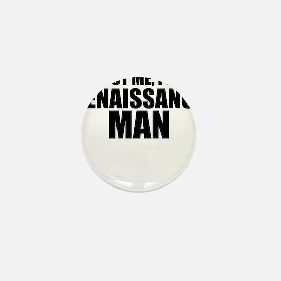 Trust Me, I'm A Renaissance Man Mini Button