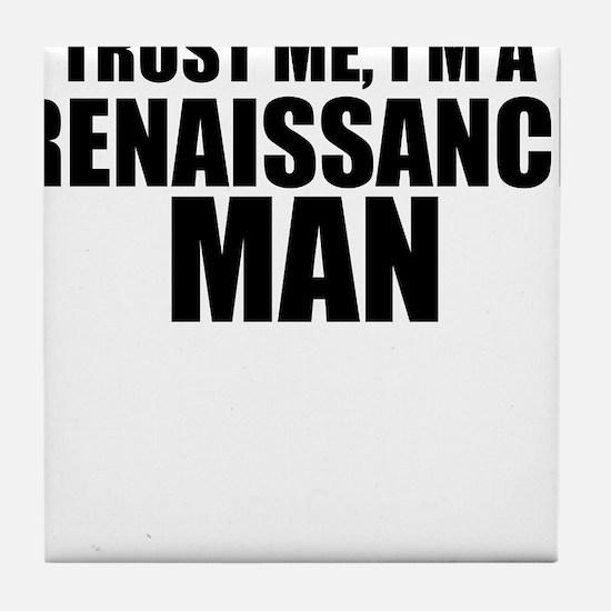 Trust Me, I'm A Renaissance Man Tile Coaster
