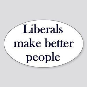 Liberals Make Better People Oval Sticker