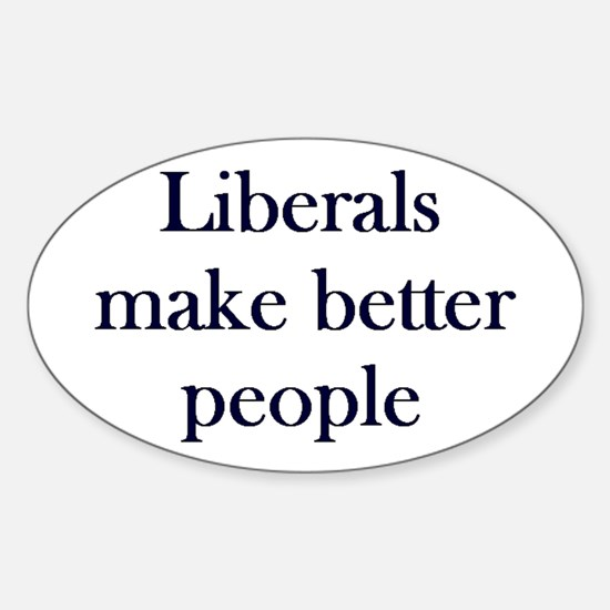 Liberals Make Better People Oval Decal