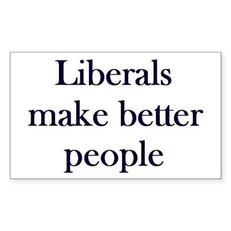 Liberals Make Better People Rectangle Sticker