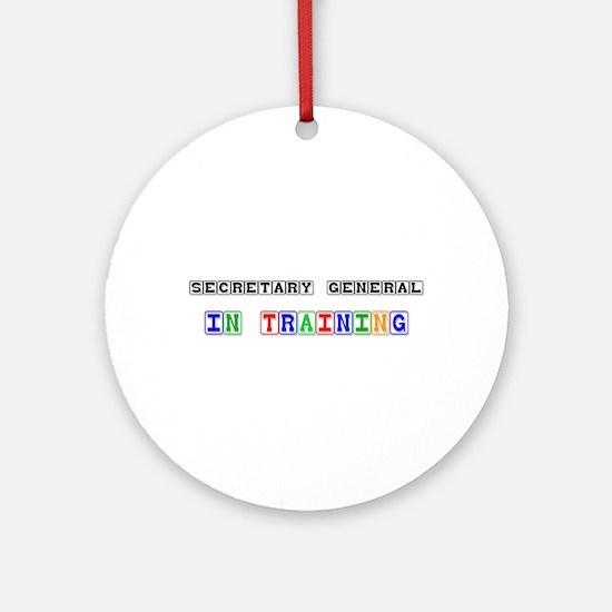 Secretary General In Training Ornament (Round)