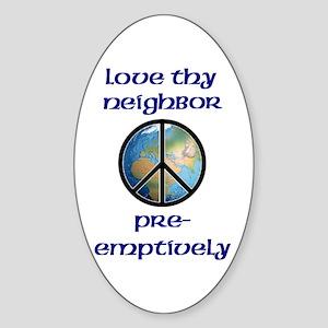 Love Thy Neighbor Pre-emptively Oval Sticker