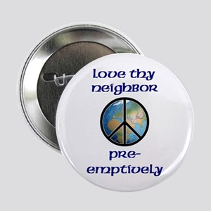 Love Thy Neighbor Pre-emptively Button
