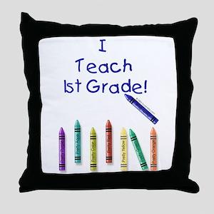 I Teach 1st Grade! Throw Pillow