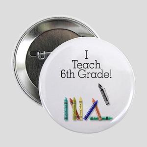 I Teach 6th Grade! Button