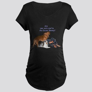 are you the Easter Bunny Dogs Maternity Dark T-Shi