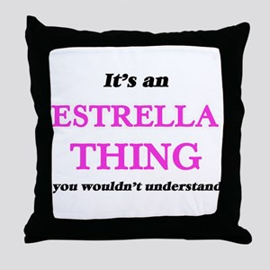 It's an Estrella thing, you would Throw Pillow