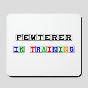 Pewterer In Training Mousepad