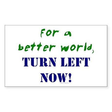 Better World, TURN LEFT NOW! Rectangle Sticker