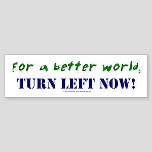 Better World, TURN LEFT NOW! Bumper Sticker