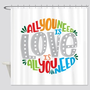 All you need is love is all you nee Shower Curtain