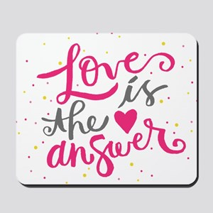 Loves is the answer Mousepad