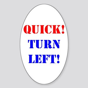 QUICK! TURN LEFT! Oval Sticker