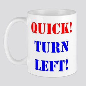 QUICK! TURN LEFT! Mug