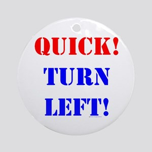 QUICK! TURN LEFT! Keepsake (Round)