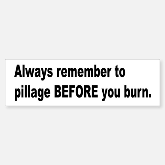Pillage Before Burning Quote Bumper Bumper Bumper Sticker