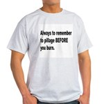Pillage Before Burning Quote (Front) Light T-Shirt