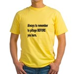 Pillage Before Burning Quote (Front) Yellow T-Shir